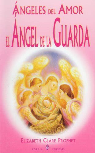 spanish novels amor online 152012225x angeles del amor el angel de la guarda spanish edition elizabeth clare prophet