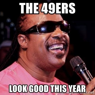 49ers Suck Memes - the 49ers look good this year stevie wonder meme generator
