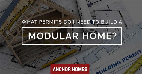 i want to build a home what permits do i need to build a modular home on my land