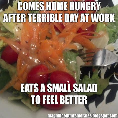 Salad Meme - the magnificent mrs morales terrible day at work eats a