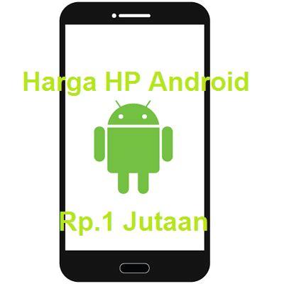 Harga Hp Merek daftar harga hp android 1 jutaan semua merek terbaru