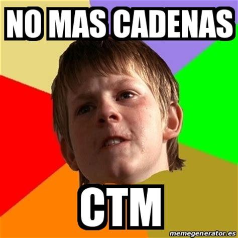 meme chico malo no mas cadenas ctm 17858343 - No Mas Cadenas Memes