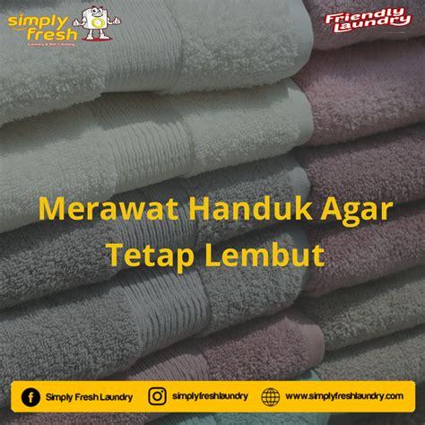 Laundry Handuk merawat handuk agar tetap lembut simply fresh laundry
