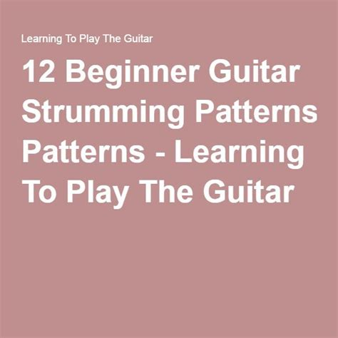 strumming pattern youtube 12 beginner guitar strumming patterns learning to play