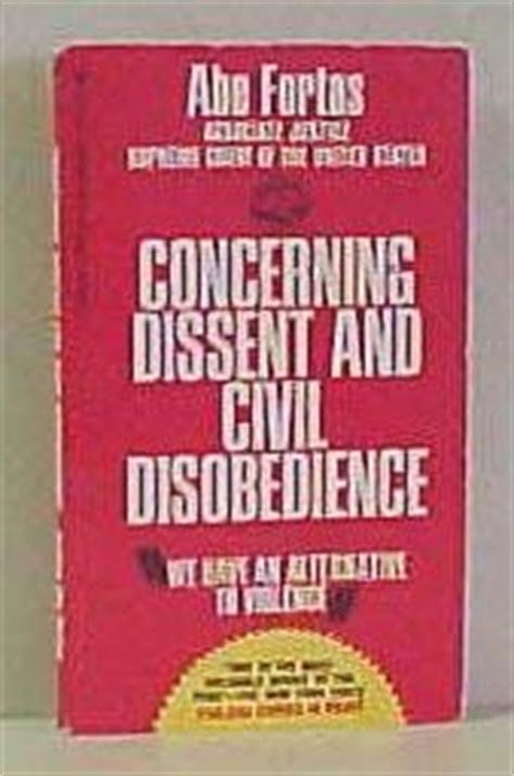 civil disobedience books concerning dissent and civil disobedience by abe fortas