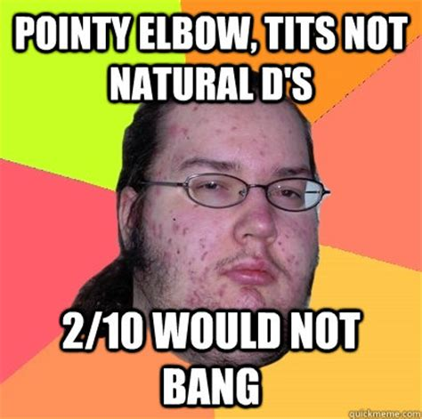 Tit Memes - pointy elbow tits not natural d s 2 10 would not bang