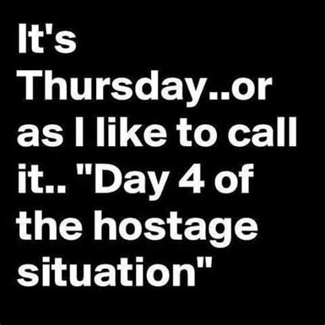 Thursday Work Meme - it s thursday or as i like to call it quot day 4 of the