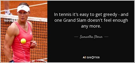 K Feds Getting Greedy by Stosur Quote In Tennis It S Easy To Get Greedy