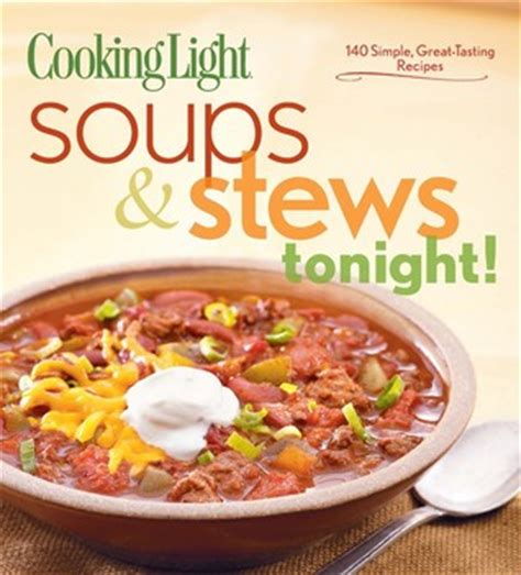 cooking light magazine reviews cooking light soups stews tonight 140 simple great