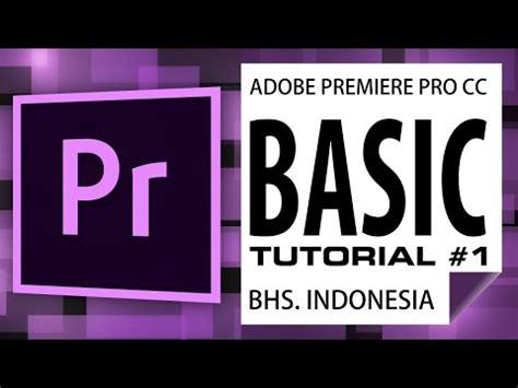 tutorial adobe premiere pro cs4 bahasa indonesia beginner video editing tutorial adobe premiere pro