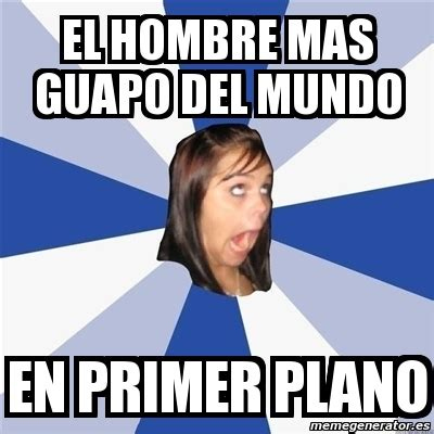 Annoyed Girl Meme - meme annoying facebook girl el hombre mas guapo del