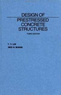 Design Of Prestressed Concrete Structures T Y 1 design of prestressed concrete structures by t y ned h burns 1981 06 30