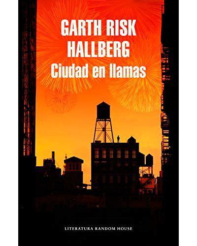 ciudad en llamas garth risk hallberg comprar libro en fnac es