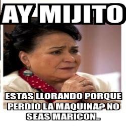 Maricon Meme - meme personalizado ay mijito estas llorando porque