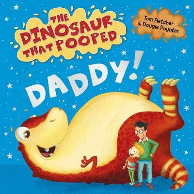 the dinosaur that pooped the dinosaur that pooped daddy tom fletcher dougie poynter foyles bookstore
