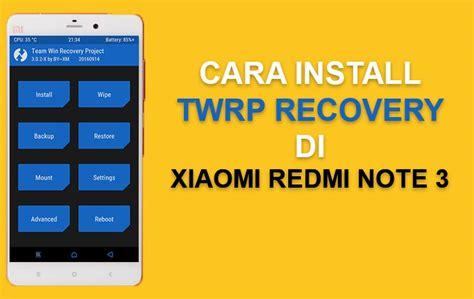 tutorial root xiaomi note 3 cara install twrp recovery di xiaomi redmi note 3 pro