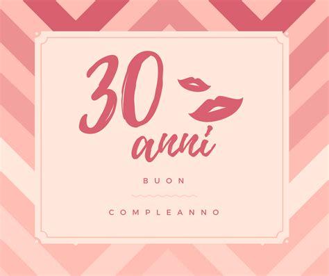 lettere di auguri compleanno auguri di buon compleanno 30 anni frasi di cuore