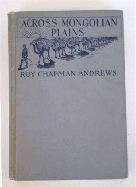 across mongolian plains a naturalist s account of china s great northwest classic reprint books blue ribbon books across mongolian plains roy chapman