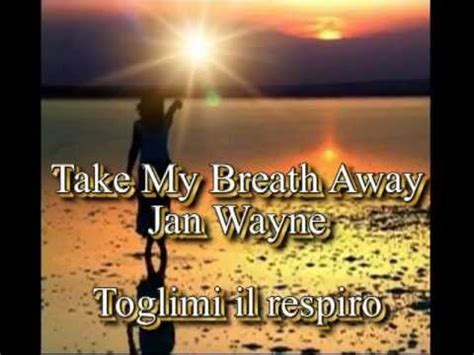 take breath away testo take breath away berlin toglimi il respiro