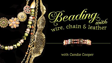 Beading with Wire, Chain & Leather, a Craftsy Jewelry Making Class