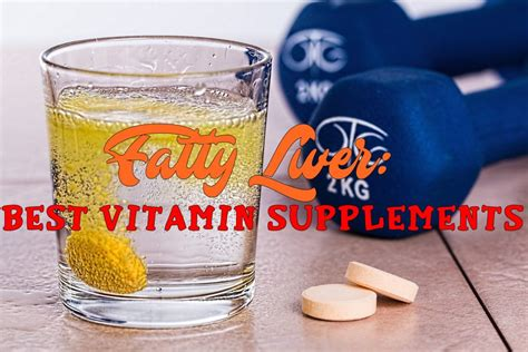 supplement for liver best vitamin supplements for fatty liver what should you