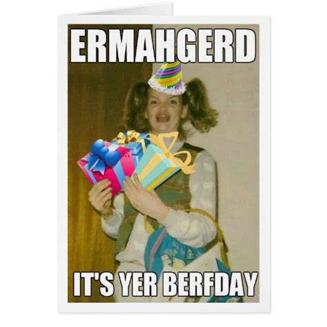Ermahgerd Happy Birthday Meme - ermahgerd birthday card zazzle