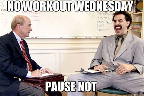 Borat Not Meme - no workout wednesday pause not borat you will never get