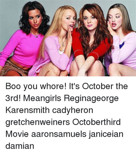 Boo You Whore Meme - 10 b boo you whore it s october the 3rd meangirls