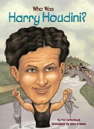Harry Houdini Also Search For Who Was Harry Houdini By Tui T Sutherland