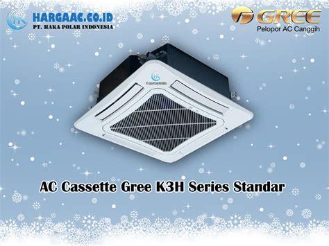 Ac 1 2 Pk Merk Gree jual ac gree cassette standar ukuran 2 pk 2 5 pk 3 pk di
