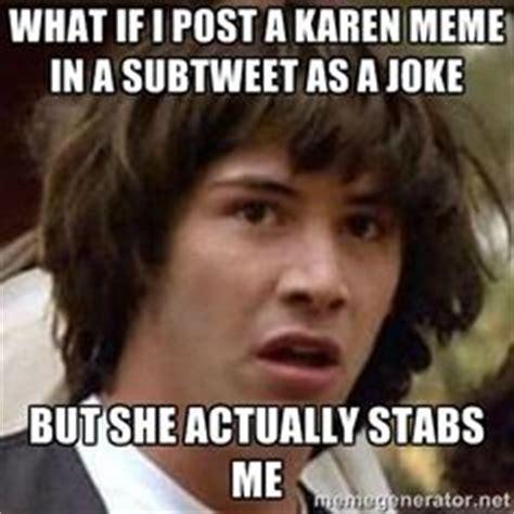 Karen Meme - 1000 images about karen meme on pinterest karen o neil