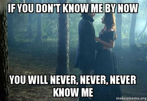 You Don T Know Me Meme - if you don t know me by now you will never never never