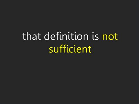 This Is Not Sufficient that definition is not sufficient