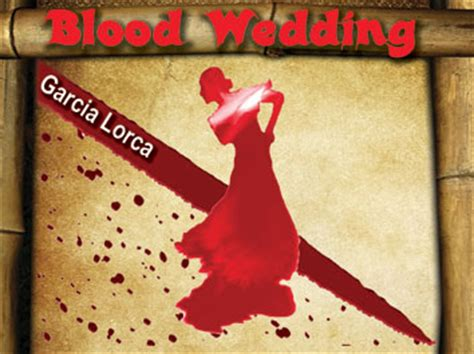 blood wedding full text reviews for blood wedding directed by tom idelson the theatre collection
