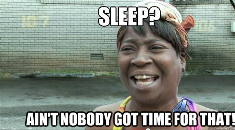 How Do You If You Aint Got Swag by Sleep Ain T Nobody Got Time For That Sweet Brown