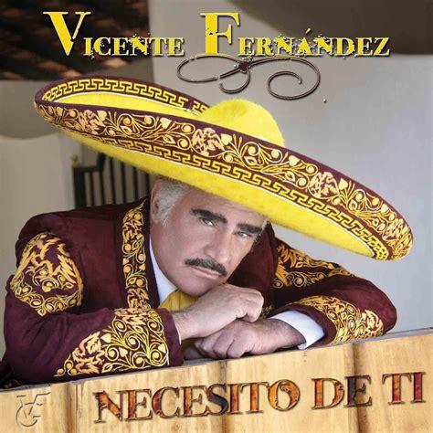 vicente fernandez album covers necesito de ti vicente fernandez mp3 buy full tracklist