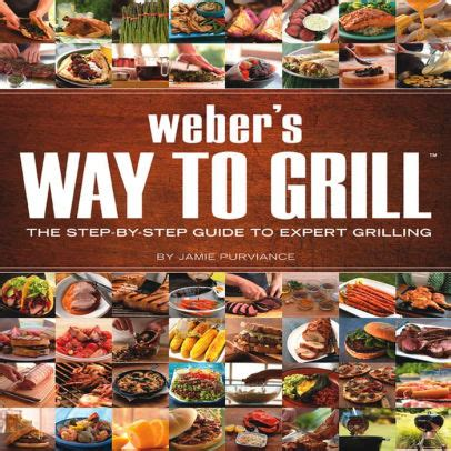 Pdf Webers Way Grill Step Step by Weber S Way To Grill The Step By Step Guide To Expert