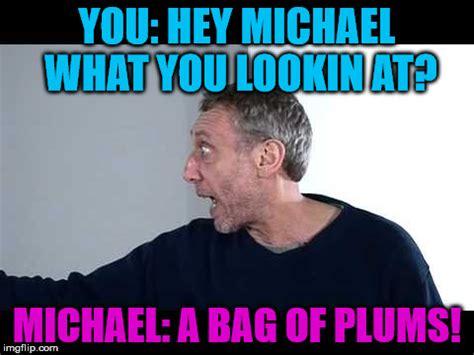 Michael Rosen Meme - michael rosen looks at a bag of plamz imgflip