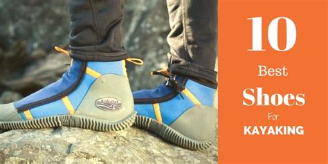 best shoes for kayaking best shoes for kayaking reviews and buyer s guide