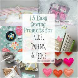 15 easy sewing projects for kids tweens and teens