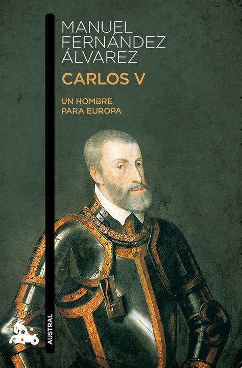 carlos v un carlos v un hombre para europa manuel fern 225 ndez 193 lvarez 187 biograf 237 as 187 hislibris libros de