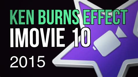 imovie tutorial ken burns the ken burns effect on images in imovie 10 2015 youtube