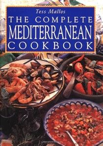 the complete cookbook recipes from a mediterranean kitchen books tess mallos cookbooks recipes and biography eat your books
