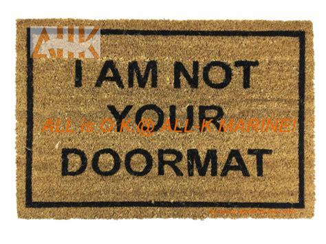 I Am Not Your Doormat pvc coco mat i am not your doormat all k marine co ltd
