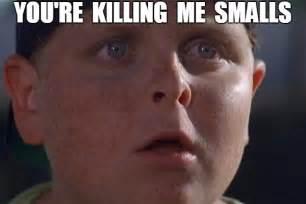 You Re Killin Me Smalls Meme - you re killing me smalls imgflip