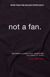not a fan becoming a completely committed follower of jesus religion book review not a fan becoming a completely