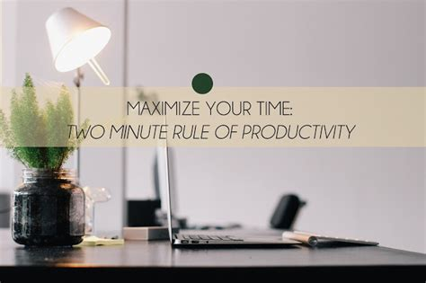 5 rules to maximizing productivity in your home office st in my passport maximize your time two minute rule