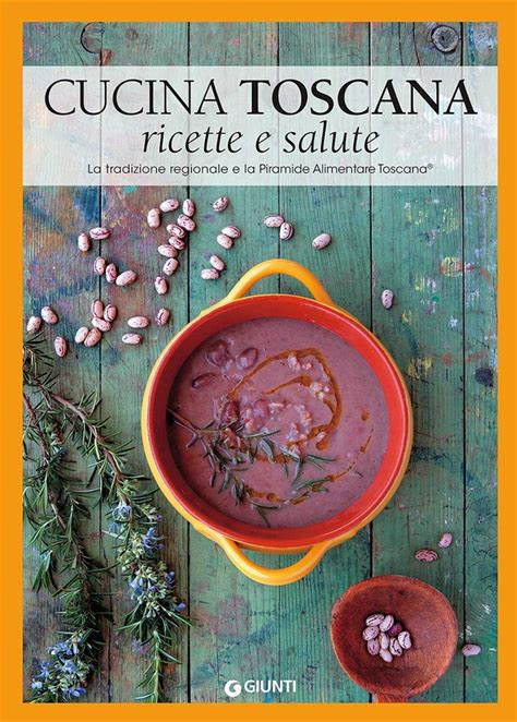 ricette cucina toscana libro cucina toscana ricette e salute lafeltrinelli