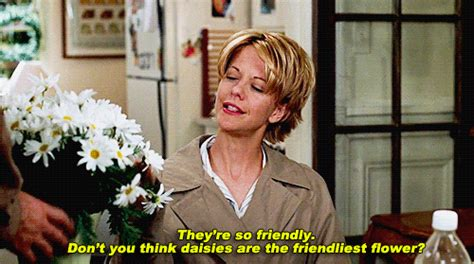 movie quotes you ve got mail they re so friendly don t you think daisies are the
