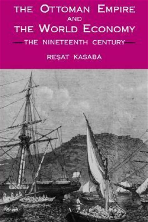 Economy Of The Ottoman Empire Ottoman Empire And The World Economy The Nineteenth Century Rent 9780887068058 0887068057